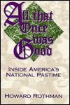 All That Once Was Good: Inside America's National Pastime - Howard Rothman