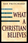 What A Christian Believes - Ray Pritchard