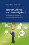Tutorium Analysis 1 Und Lineare Algebra 1: Mathematik Von Studenten Fur Studenten Erklart Und Kommentiert - Florian Modler, Martin Kreh