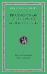 Fragments of Old Comedy, Volume I: Alcaeus to Diocles (Loeb Classical Library) - Ian C. Storey