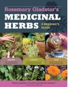 By Rosemary Gladstar Rosemary Gladstar's Medicinal Herbs: A Beginner's Guide: 33 Healing Herbs to Know, Grow, and Use - Rosemary Gladstar
