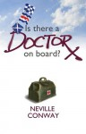 IS THERE A DOCTOR ON BOARD? - Neville Conway