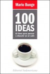 100 Ideas: El Libro Para Pensar y Discutir en el Cafe - Mario Augusto Bunge