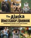 Alaska Homesteader's Handbook: Independent Living on the Last Frontier - Tricia Brown, Nancy Gates