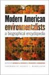 Modern American Environmentalists: A Biographical Encyclopedia - George A. Cevasco, Richard P. Harmond, Everett I. Mendelsohn