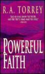Powerful Faith - R.A. Torrey
