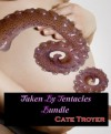Taken By Tentacles Bundle - Cate Troyer