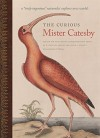 "The Curious Mister Catesby: A ""Truly Ingenious"" Naturalist Explores New Worlds (Wormsloe Foundation Nature Book Ser.) - David Elliott, E. Nelson, Cynthia P. Neal, Shepard Krech III, Kraig Adler, Aaron M. Bauer, Professor Janet Browne, Professor W. Hardy Eshbaugh, Professor Kay Etheridge, Dr. Stephen A. Harris, Valerie Herbert, Suzanne Linder Hurley, C. E. Jarvis, Professor Mark Laird, J"