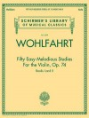 Fifty Easy Melodious Studies for the Violin, Op. 74, Books 1 and 2 - Franz Wohlfahrt