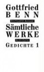 Sämtliche Werke: Gedichte 1 - Gottfried Benn