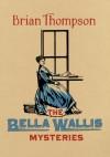 The Bella Wallis Mysteries - Brian Thompson