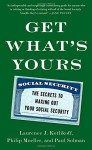 Get What's Yours: The Secrets to Maxing Out Your Social Security - Laurence J. Kotlikoff, Philip Moeller, Paul Solman