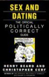 Sex And Dating: The Official Politically Correct Guide - Christopher Cerf, Henry Beard