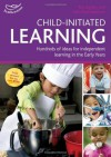 Child-Initiated Learning: Hundreds of Ideas for Independent Learning in the Early Years. Sally Featherstone and Ros Bayley - Sally Featherstone