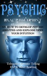 Psychic: EXACT BLUEPRINT on How to Develop Psychic Abilities and Explode Open Your Intuition - Telepathy, Fortune Telling, ESP & Mind Reading (Clairvoyance, Psychic Medium, Third Eye, Palmistry) - John Marsh