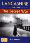 Lancashire 1939-1945: The Secret War (Local History) - Ron Freethy
