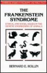 The Frankenstein Syndrome: Ethical and Social Issues in the Genetic Engineering of Animals - Bernard E. Rollin