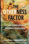 The Otherness Factor: Co-Creating and Sustaining Intentional Relationships - Kathleen Hall, Bonner Hardegree