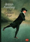 British Painting: The Golden Age from Hogarth to Turner - William Vaughan