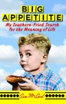 Big Appetite: My Southern-Fried Search for the Meaning of Life - Sam McLeod