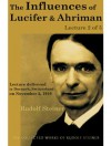 The Influences of Lucifer and Ahriman: Lecture 2 of 5 - Rudolf Steiner
