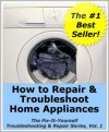 How to Repair & Troubleshoot Home Appliances (The Fix-It-Yourself Troubleshooting & Repair Series) - Mike Smith