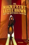The Magnificent Lizzie Brown and the Mysterious Phantom - Vicki Lockwood, Stephanie Hans