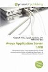 Avaya Application Server 5300 - Agnes F. Vandome, John McBrewster, Sam B Miller II