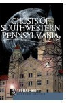 Ghosts of Southwest Pennsylvania - Thomas White