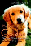 My Rescued Golden: True Stories of Rescued Golden Retrievers and the People Who Love Them - Marjorie McHann