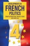 Developments in French Politics 4 - Alistair Cole, Patrick Le Gales, Jonah Levy, Patrick Le Galès