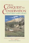 From Conquest to Conservation: Our Public Lands Legacy - Michael P. Dombeck, Corinne J. Naden, Chris Wood, Mike Dombeck, Michael P. Dombeck, Christopher A. Wood