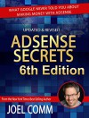 Google AdSense Secrets 6.0: What Google Never Told You About Making Money with AdSense - Joel Comm