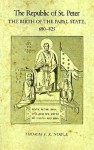 The Republic of St. Peter: The Birth of the Papal State, 680-825 - Thomas F.X. Noble