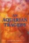 AN AQUARIAN TRAGEDY - John W. Cassell
