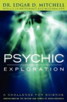 Psychic Exploration: A Challenge for Science, Understanding the Nature and Power of Consciousne - Edgar D. Mitchell, John White, Marilyn Schlitz, Dean Radin