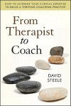 From Therapist to Coach: How to Leverage Your Clinical Expertise to Build a Thriving Coaching Practice - David Steele