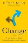 Change: What Really Leads to Lasting Personal Transformation - Jeffrey A. Kottler