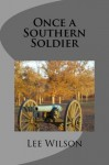 Once a Southern Soldier - Lee Wilson