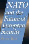 NATO and the Future of European Security - Sean Kay