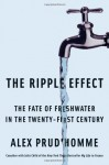 The Ripple Effect: The Fate of Fresh Water in the Twenty-First Century - Alex Prud'Homme