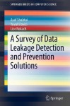 A Survey of Data Leakage Detection and Prevention Solutions (SpringerBriefs in Computer Science) - Asaf Shabtai, Yuval Elovici, Lior Rokach