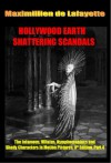 Hollywood's Earth Shattering Scandals: The infamous, villains, nymphomaniacs and shady character in motion pictures. 8th Edition. Book 4-Final Part (Series ... with Money, Fame, Sex, Gossip and Greed.) - Maximillien de Lafayette
