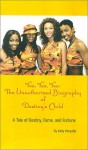 Yes, Yes, Yes: The Unauthorized Biography of Destiny's Child--A Tale of Destiny, Fame and Fortune - Kelly Kenyatta, Tony Rose, Mark Scott, Raymond Boyd, Walik Goshorn