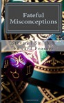 Fateful Misconceptions - Mr Steven J Smith, Mr Edward Prosser