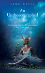 An Unchoreographed Life - Jane Davis