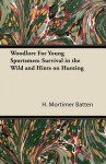 Woodlore for Young Sportsmen: Survival in the Wild and Hints on Hunting - H. Mortimer Batten