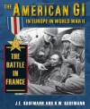 American GI in Europe in World War II, The: The Battle in France - J.E. Kaufmann, H.W. Kaufmann