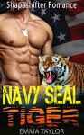 Romance: Shapeshifter Romance: Navy SEAL Tiger (Paranormal Alpha Male Hero Navy Seal Shifter Romance) (Fantasy New Adult BBW Military Hero Romance Short Stories) - Emma Taylor