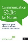 Communication Skills For Nurses: A Practical Guide On How To Achieve Successful Consultations - Mandy Edwards
